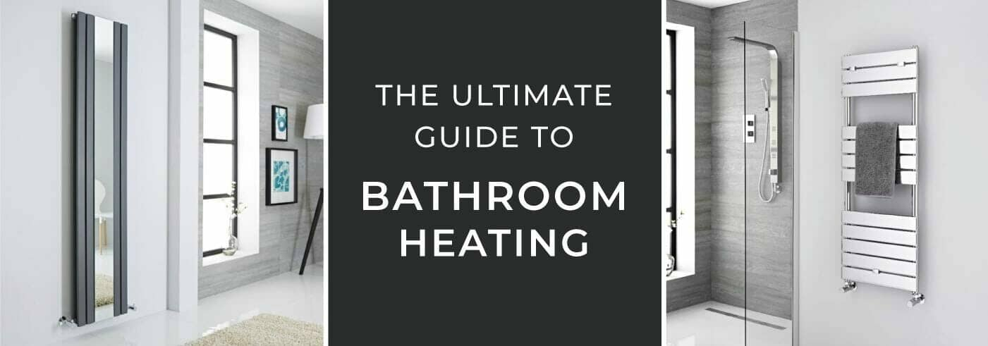 The Ultimate Guide to Bathroom Heating blog banner