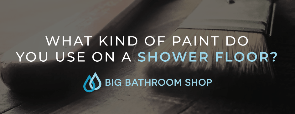 What Kind Of Paint Do You Use On A Shower Floor Big Bathroom Shop
