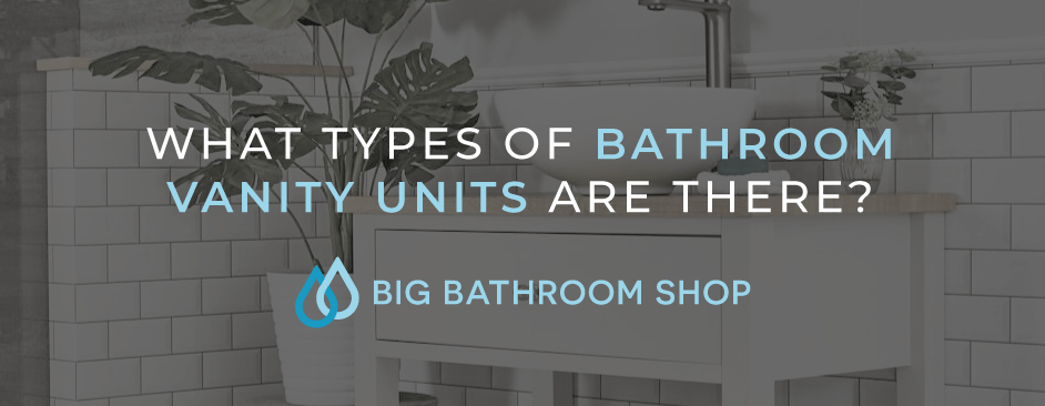 FAQ Header Image (What types of bathroom vanity units are there?)